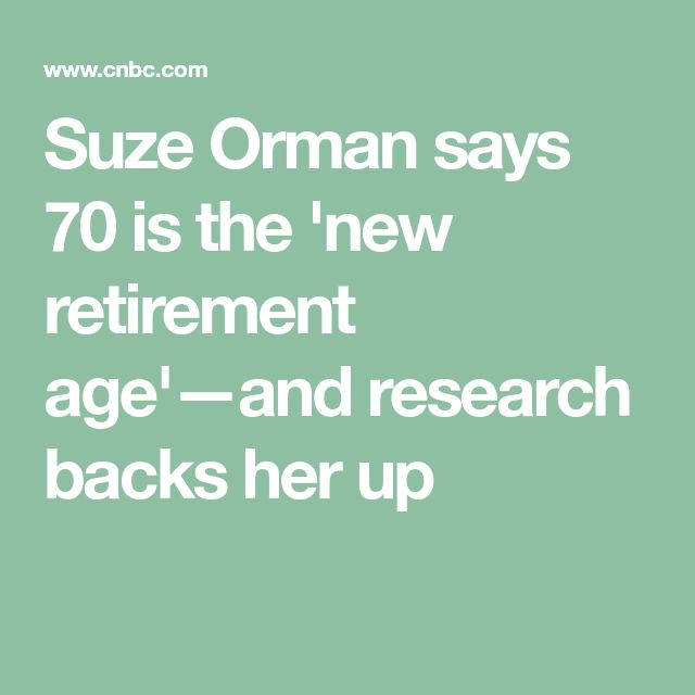 Suze Orman says 70 is the 'new retirement age'—and research backs her up