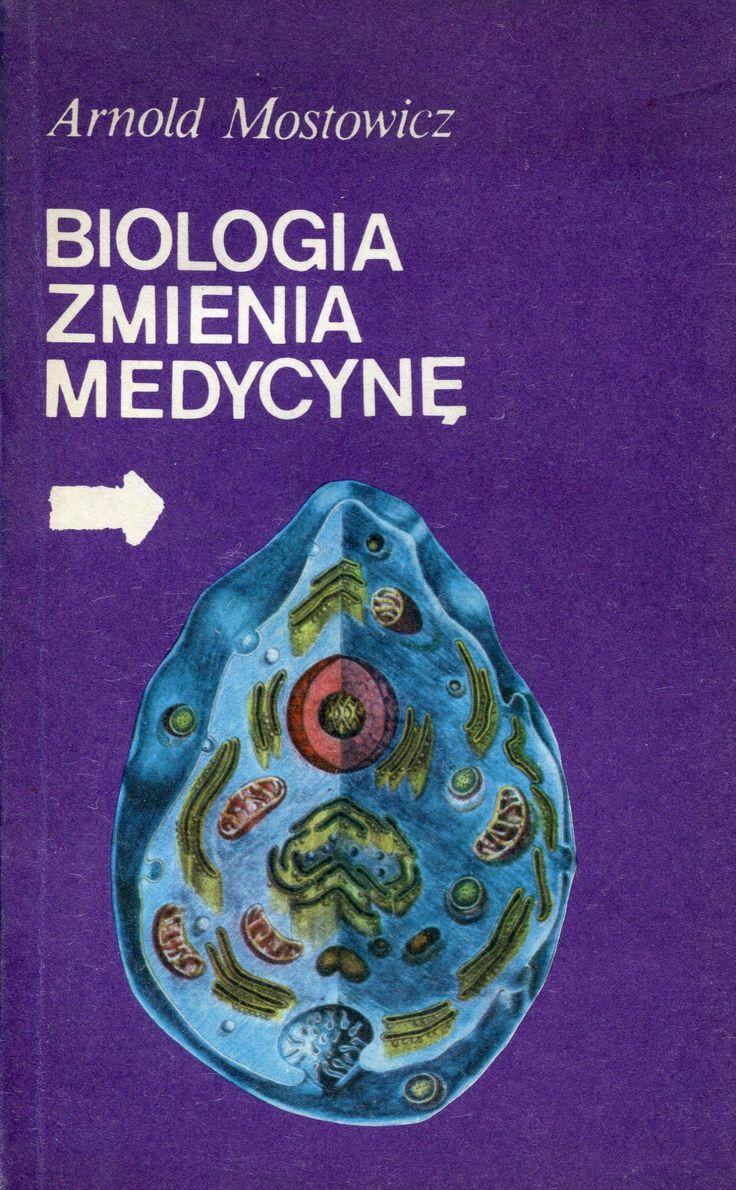 """""""Biologia zmienia medycynę"""" Arnold Mostowicz Cover by Maciej Buszewicz Published by Wydawnictwo Iskry 1982"""