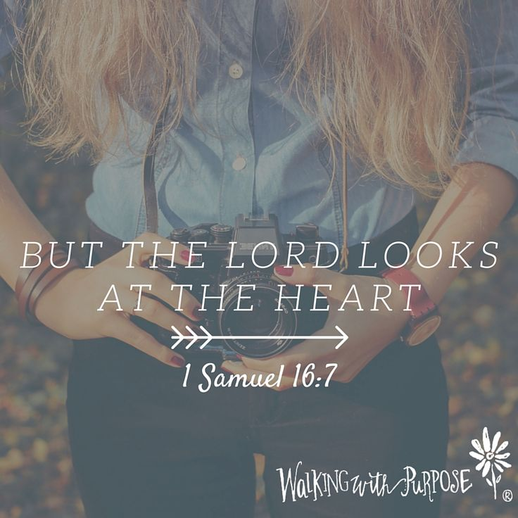 """""""But the Lord looks at the heart."""" 1 Samuel 16:7"""