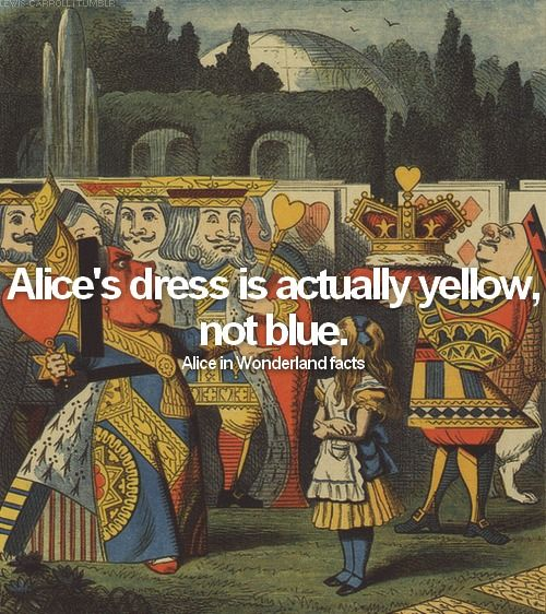 Alice in Wonderland facts: fact #2: Alice's dress is actually yellow, not blue. <3r
