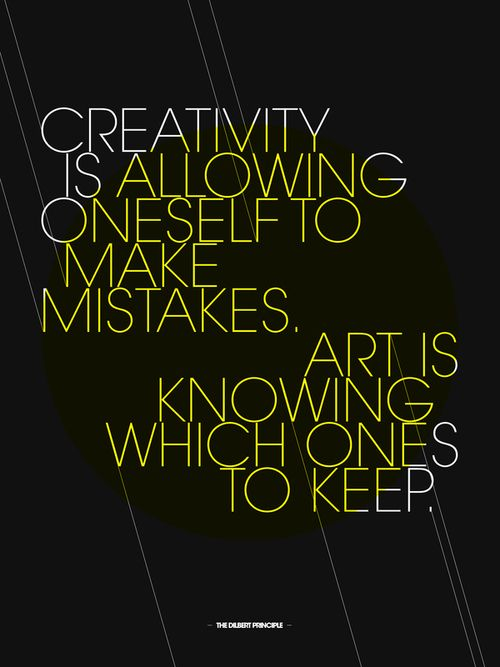 Creativity is allowing oneself to make mistakes. Art is knowing which one to keep. // Scott Adams, creator of the Dilbert comic strip #creativity #art