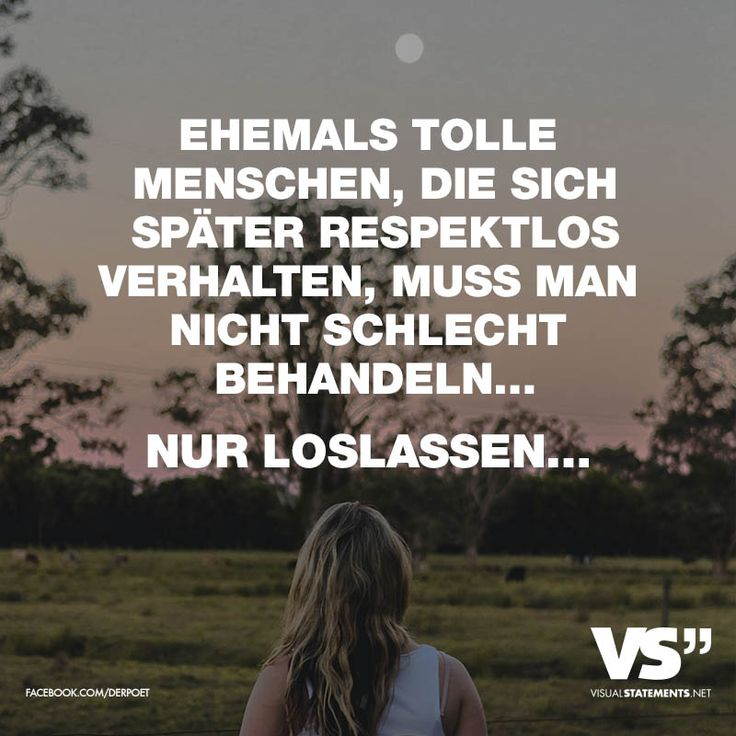 EHEMALS TOLLE MENSCHEN, DIE SICH SPÄTER RESPEKTLOS VERHALTEN, MUSS MAN NICHT SCHLECHT BEHANDELN... NUR LOSLASSEN... - VISUAL STATEMENTS®