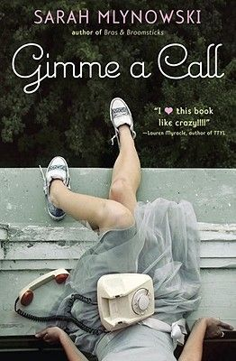Gimme a Call by Sarah Mlynowski - excellent read for YA girls (older and younger)