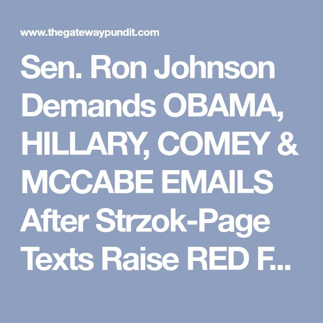 Sen. Ron Johnson Demands OBAMA, HILLARY, COMEY & MCCABE EMAILS After Strzok-Page Texts Raise RED FLAGS