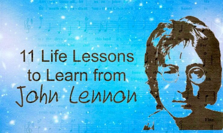 John Lennon packed a lot of living into his 40-year life. Here are 11 important life lessons we can learn from him...