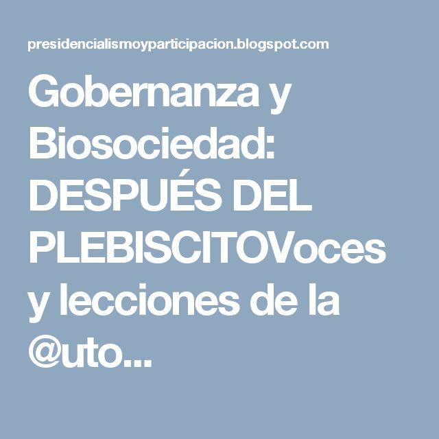 Gobernanza y Biosociedad: DESPUÉS DEL PLEBISCITOVoces y lecciones de la @uto...