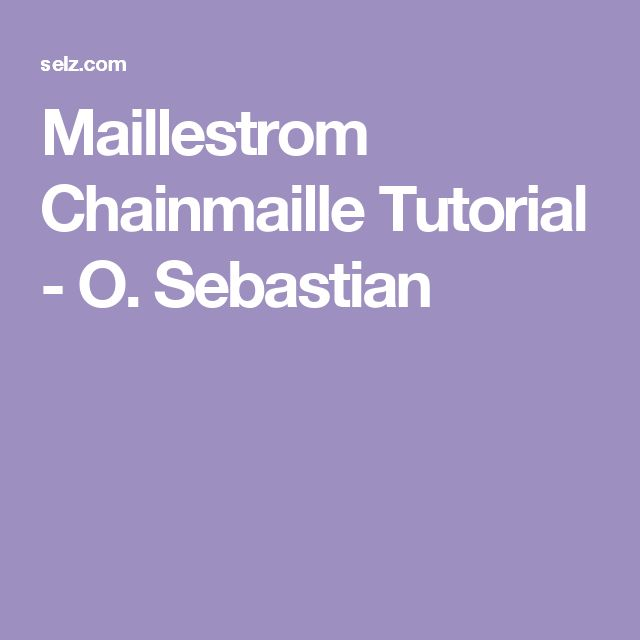 Maillestrom Chainmaille Tutorial - O. Sebastian