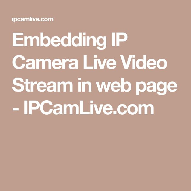 Embedding IP Camera Live Video Stream in web page - IPCamLive.com