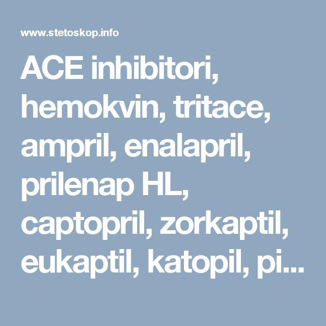 ACE inhibitori, hemokvin, tritace, ampril, enalapril, prilenap HL, captopril, zorkaptil, eukaptil, katopil, piramil, prilazid, cilazapril, monopril, lizinopril, neželjena dejstva, indikacije, način upotrebe, doziranje - zdrava ishrana, dijeta, recepti, mrsavljenje, kako smrsati