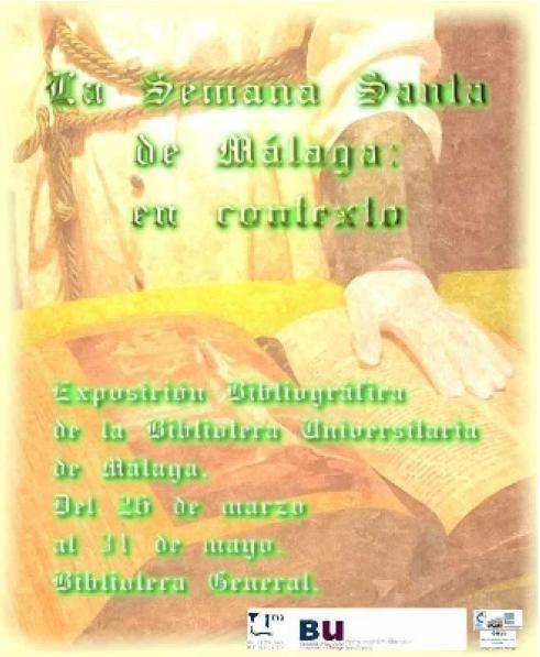 La Semana Santa de Málaga: en contexto. Exposición bibliográfica. Del 26 de marzo al 31 de mayo de 2012.
