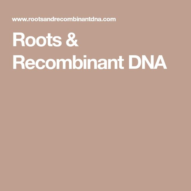 Roots & Recombinant DNA