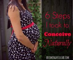 6 Steps I Took to Help Conceive Naturally (and overcome infertility due to short luteal phase)