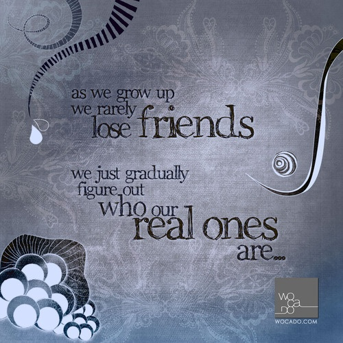 """""""as we grow up we rarely lose friends we just gradually figure out who our real ones are…"""" #wocado #quotes and #inspiration"""
