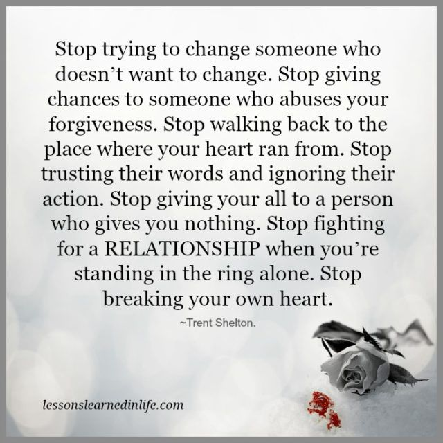 Stop Trying To Change Someone Who Doesn T Want To Change Stop Giving Chances To Someone Who Abuses Stop Caring Quotes Too Late Quotes Lessons Learned In Life