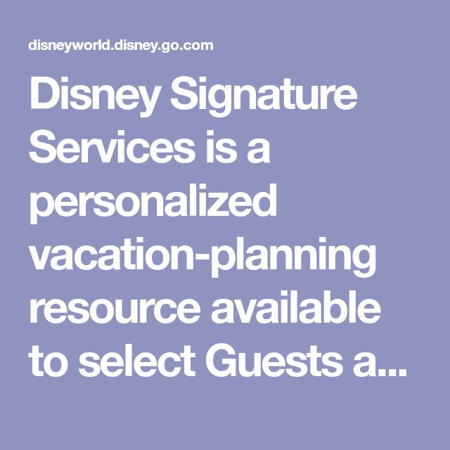 Disney Signature Services Is A Personalized Vacation Planning Resource Available To Select Guests At Walt D Disney Signatures Disney World Disney World Resorts