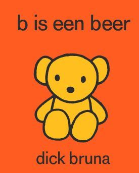 """Funny. B is in Beer. Real title """"B is for Bear"""" by Dick Bruna."""