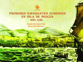 Primeros Navegantes Europeos en Isla de Pascua 1687-1786 Autor: Claudio Henríquez / Jaime Vera Editorial: Museo de Historia Natural de Valparaíso Año: 2015