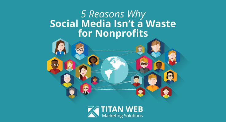 5 Reasons Why Social Media Isn't a Waste for Nonprofits Titan Web Marketing Solutions