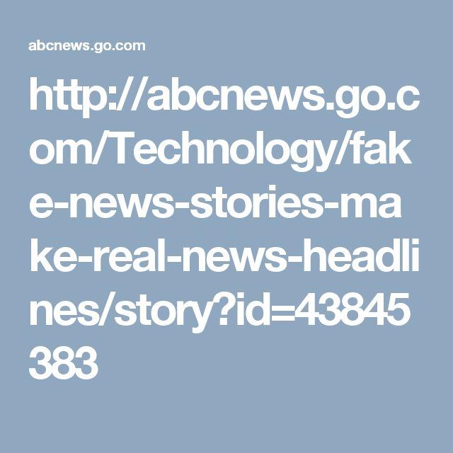 http://abcnews.go.com/Technology/fake-news-stories-make-real-news-headlines/story?id=43845383