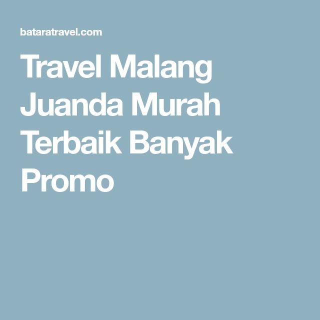 Travel Malang Juanda Murah Terbaik Banyak Promo