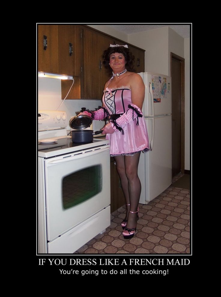 IF YOU DRESS LIKE A FRENCH MAID - You're going to do all the cooking!