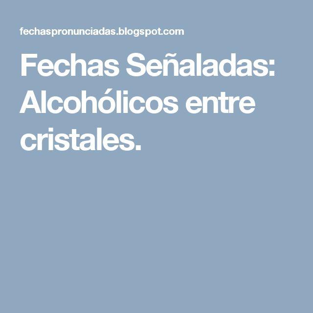 Fechas Señaladas: Alcohólicos entre cristales.