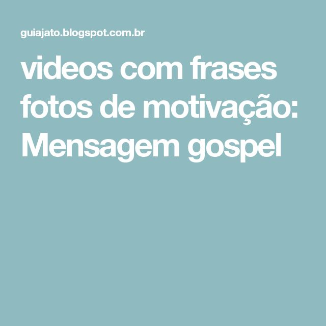 videos com frases fotos de motivação: Mensagem gospel