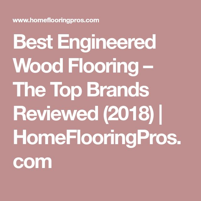 Best Engineered Wood Flooring – The Top Brands Reviewed (2018) | HomeFlooringPros.com