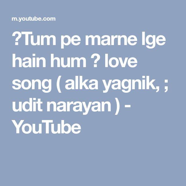 ❤Tum pe marne lge hain hum ❤ love song ( alka yagnik, ; udit narayan ) - YouTube