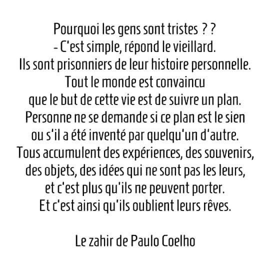 """Pourquoi les gens sont tristes? : Extrait du roman Le zahir de Paulo Coelho; """" Esther demande pourquoi les gens sont tristes.- C'est simple, répond le"""