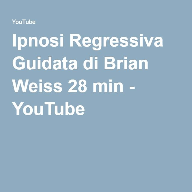Ipnosi Regressiva Guidata di Brian Weiss 28 min - YouTube