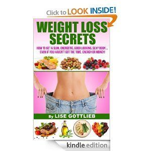 Weight Loss Secrets - How to get a slim, energetic, good looking, sexy body... even if you haven't got the time, energy or money!