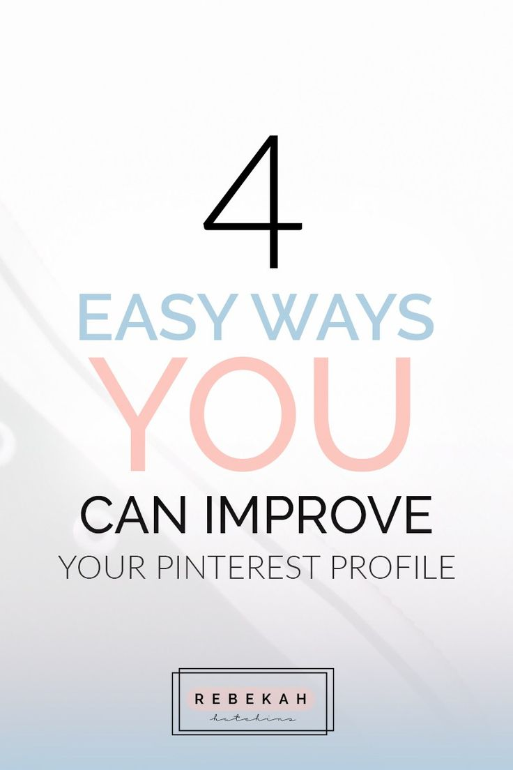4 Easy Ways You Can Improve Your Pinterest Profile: Today we're going to cover 4 super easy ways you can optimize and improve your Pinterest profile. From adding relevant keywords to your profile name to making sure your description covers all the main bases.