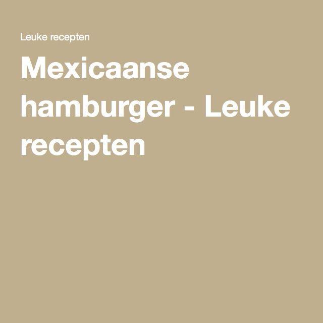Mexicaanse hamburger - Leuke recepten