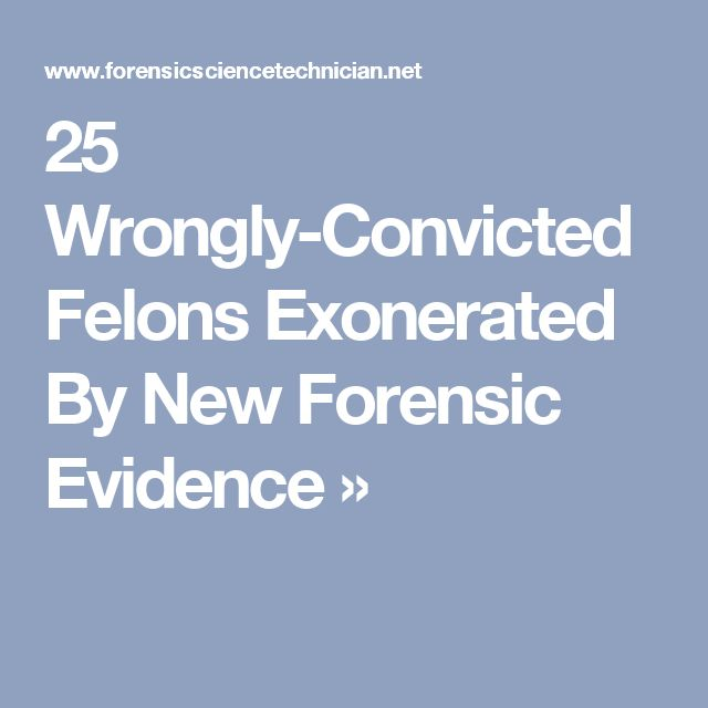 25 Wrongly-Convicted Felons Exonerated By New Forensic Evidence »