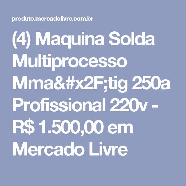 (4) Maquina Solda Multiprocesso Mma/tig 250a Profissional 220v - R$ 1.500,00 em Mercado Livre