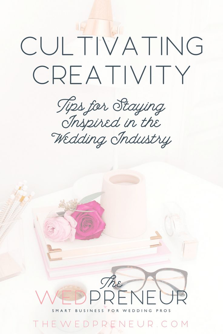 Wedding business tips:  Cultivating Creativity in the Wedding Industry. www.thewedpreneur.com