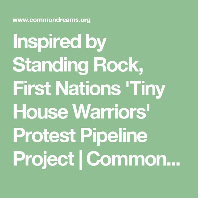 Inspired by Standing Rock, First Nations 'Tiny House Warriors' Protest Pipeline Project | Common Dreams