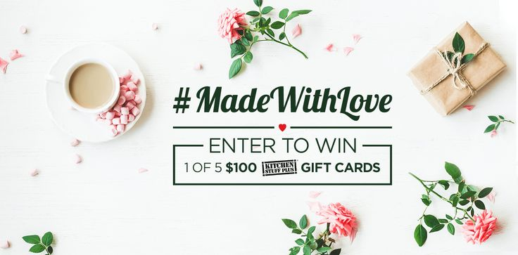 Enter for your chance to win 1 of 5 $100 Kitchen Stuff Plus gift cards! #MadeWithLove