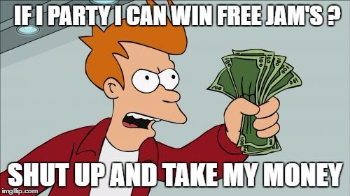 Shut Up And Take My Money Fry Meme | IF I PARTY I CAN WIN FREE JAM'S ? SHUT UP AND TAKE MY MONEY | image tagged in memes,shut up and take my money fry | made w/ Imgflip meme maker