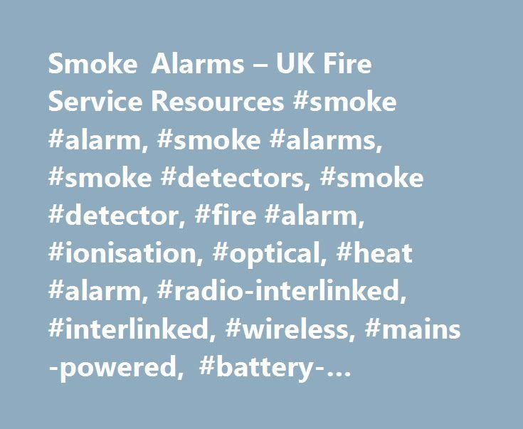 Smoke Alarms – UK Fire Service Resources #smoke #alarm, #smoke #alarms, #smoke #detectors, #smoke #detector, #fire #alarm, #ionisation, #optical, #heat #alarm, #radio-interlinked, #interlinked, #wireless, #mains-powered, #battery-operated, #infrared http://new-york.remmont.com/smoke-alarms-uk-fire-service-resources-smoke-alarm-smoke-alarms-smoke-detectors-smoke-detector-fire-alarm-ionisation-optical-heat-alarm-radio-interlinked-interlinked-wirel/  # Smoke Alarms Smoke Alarms Every year the…