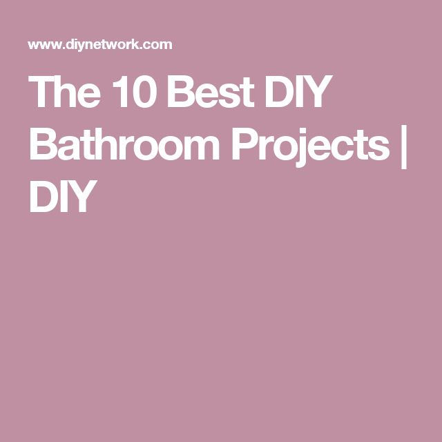 The 10 Best DIY Bathroom Projects | DIY