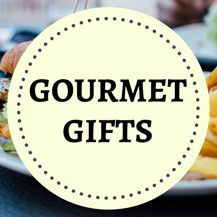 Gourmet gifts for the foodie in your life!