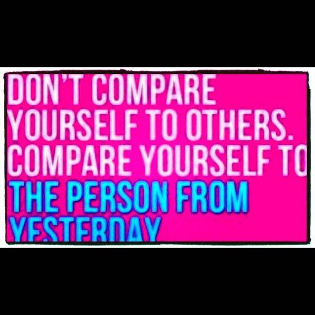 Dont Compare Quotes: Don't Compare Yourself To Others...
