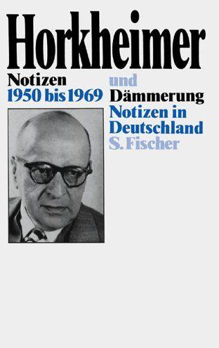 Notizen 1950 bis 1969 und Dämmerung:  Notizen in Deutschland:  Werner Brede, Max Horkheimer, Alfred Schmidt  gefunden via Ö1 - Salzburger Nachtstudio