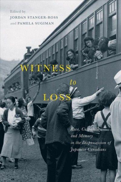 Witness to Loss: Race, Culpability and Memory in the Dispossession of Japanese Canadians