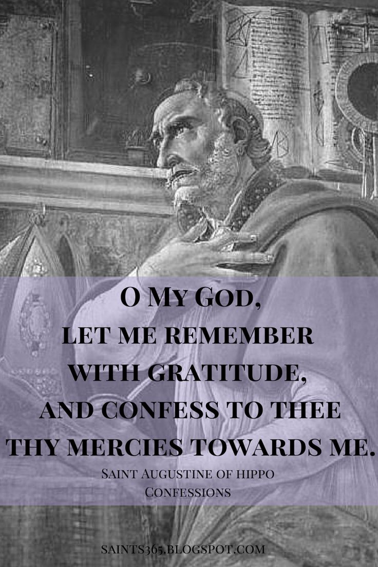 Love this quote from St. Augustine's Confessions - a great reminder of something we should do daily - give thanks to God for his mercy!