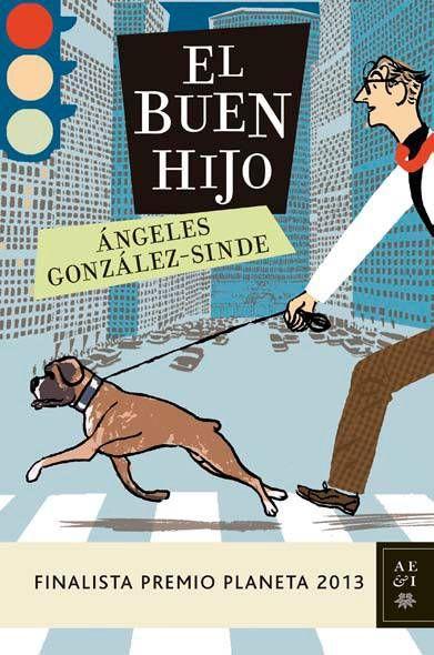 """""""El buen hijo"""" de Ángeles González-Sinde. Finalista del Premio Planeta 2013... a pesar de lo mal que huele."""