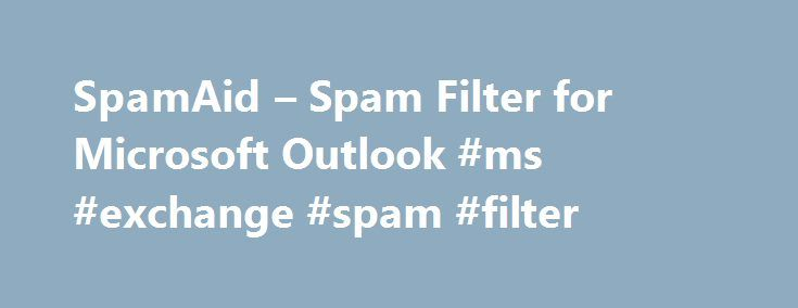SpamAid – Spam Filter for Microsoft Outlook #ms #exchange #spam #filter http://sudan.nef2.com/spamaid-spam-filter-for-microsoft-outlook-ms-exchange-spam-filter/  # SpamAid 4.0 is an easy-to-use Microsoft Outlook add-on designed to provide an advanced protection against spam and unsolicited emails. The program uses Bayesian filtering technology that identifies about 98% of incoming spam messages. SpamAid seamlessly integrates into the Microsoft Outlook workspace, scanning and quarantining…