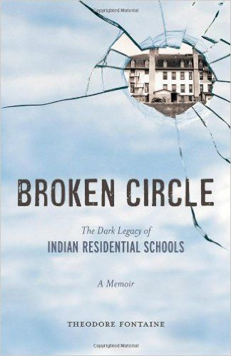Broken Circle: The Dark Legacy of Indian Residential Schools: A Memoir: Theodore Fontaine: 9781926613666: Books - Amazon.ca